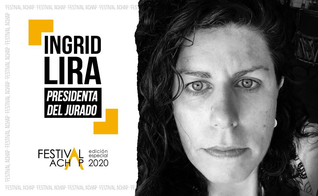 Ingrid Lira, Presidenta del Jurado Festival ACHAP